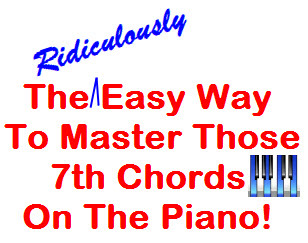 The Ridiculously Easy Way To Master Those 7th Chords On The Piano
